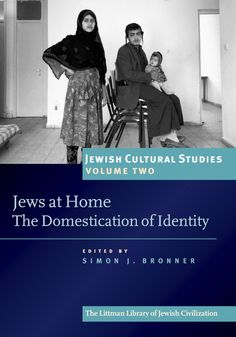 Jewish Cultural Studies, Volume Two: Jews at Home: The Domestication of Identity ~ Simon Bronner (ed.) ~ The Littman Library of Jewish Civilization ~ 2010