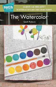 The Watercolor Quilt Pattern    by Carrie Bloomston such Designs #S122    Celebrate your inner artist! Learn how to interpret kids art in this