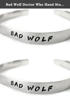 "Bad Wolf Doctor Who Hand Stamped Bracelet - Made by Foxwise Jewelry. A narrow, shiny aluminum bracelet hand-stamped by me with ""Bad Wolf"". This is shown in my Handwriting Caps font. This bracelet is adjustable, and is made from pure, hypoallergenic aluminum. A great and affordable choice for those with allergies or sensitivity to metals, aluminum is tarnish-free and won't turn your skin funny colors! It is a soft metal, though, and if you bend it too much and too often while taking it on…"