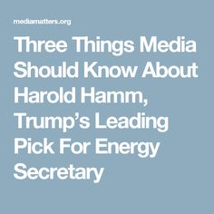 Three Things Media Should Know About Harold Hamm, Trump's Leading Pick For Energy Secretary