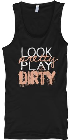 LOOK PRETTY PLAY DIRTY LADIES GREAT WORKOUT SHIRT! http://teespring.com/bbjp_lppd