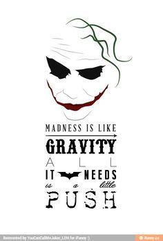 The Dark Knight. The Joker quote: Madness is like gravity, all it needs is a little push Joker Heath, Le Joker Batman, Joker Y Harley Quinn, Der Joker, Joker Art, Heath Ledger Joker Quotes, Heath Ledger Joker Wallpaper, Batman Art, Joker Comic