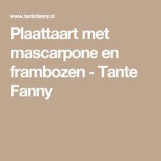 Plaattaart met mascarpone en frambozen - Tante Fanny