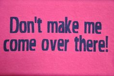 Dont make me come over there😂 Southernism Southern Words, Southern Humor, Southern Pride, Southern Sayings, Country Quotes, Southern Comfort, Southern Belle, Southern Charm, Southern Living