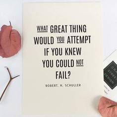 What great thing would you attempt if you knew you could not fail?? - Robert H. Schuller -------------------------------- Shop all quote prints are at CraftStreetDesign.com. They make thoughtful and meaningful gifts