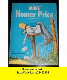 More Homer Price Robert McCloskey ,   ,  , ASIN: B000LWWJIS , tutorials , pdf , ebook , torrent , downloads , rapidshare , filesonic , hotfile , megaupload , fileserve