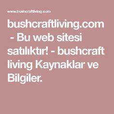 bushcraftliving.com-Bu web sitesi satılıktır!-bushcraftliving Kaynaklar ve Bilgiler.