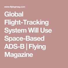 Global Flight-Tracking System Will Use Space-Based ADS-B | Flying Magazine