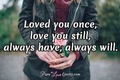 Loved you once, love you still, always have, always will. #purelovequotes