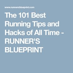 The 101 Best Running Tips and Hacks of All Time - RUNNER'S BLUEPRINT