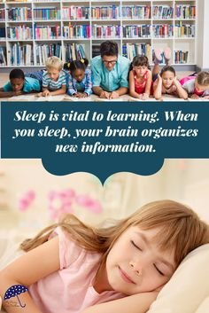 Sleep is vital to learning. When you sleep, your brain organizes new information.