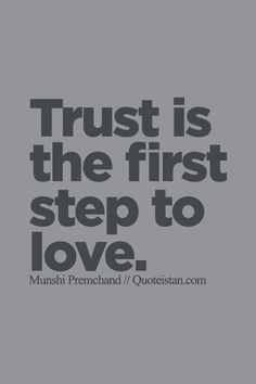 #Trust is the first step to #love. http://www.quoteistan.com/2015/07/trust-is-first-step-to-love.html