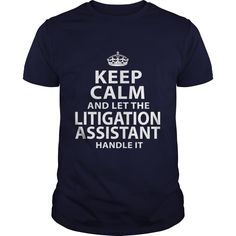 Keep Calm And Let The Litigation Assistant Handle It T-Shirt, Hoodie Litigation Assistant