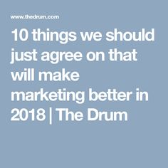 10 things we should just agree on that will make marketing better in 2018 Marketing Professional, Drum, Digital Marketing, Wellness, Social Media, Social Networks, Social Media Tips