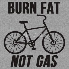 Burn Fat Not Gas #Bicycle #Tshirt
