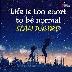 Life is too short to be normal stay weird 😋😋🤩🤩😜😜😛😛 Cray Cray, Stay Weird, Happy Today, Life Is Short, Life Quotes, Movie Posters, Quotes About Life, Quote Life, Living Quotes