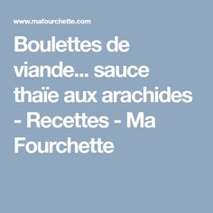 Boulettes de viande... sauce thaïe aux arachides - Recettes - Ma Fourchette