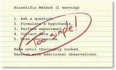 """the scientific method recipe... sometimes teachers oversimplify something to make it easier for students to get the basic concept. This explains where some of the super simple """"step"""" method falls short of science in reality. It's not that I'm lying to you - I'm just trying to reduce an entire encyclopedia to a sentence so you can learn it!"""