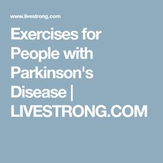Exercises for People with Parkinson's Disease   LIVESTRONG.COM