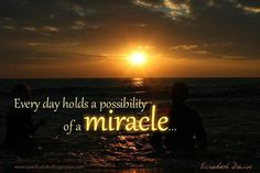 Everyday holds the possibility of a miracle