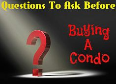 The questions you need to ask when buying a condominium including what are the condo fees, what are the condo rules, is the complex professionally managed,