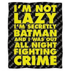 I'm Not Lazy I'm Secretly Batman Blanket I NEED THIS