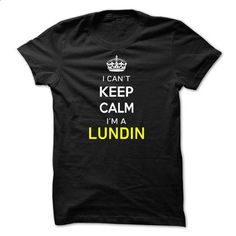 I Cant Keep Calm Im A LUNDIN - #shirt with quotes #tshirt women. SIMILAR ITEMS => https://www.sunfrog.com/Names/I-Cant-Keep-Calm-Im-A-LUNDIN-6B43D9.html?68278