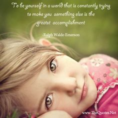 To be yourself in a world that is constantly trying to make you something else is the greatest accomplishment. – Ralph Waldo Emerson #quote http://thequotes.net/wp-content/themes/updated_simplista1/img_quotes/to%20be%20yourself1365749453.jpg