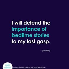 I will defend the importance of bedtime stories to my last gasp. - JK Rowlings I love this quote for kids and books!