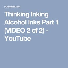 Thinking Inking Alcohol Inks Part 1 (VIDEO 2 of 2) - YouTube