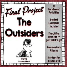 "Students choose from eight exciting and engaging enrichment activities as a final assessment for ""The Outsiders"" by S.E. Hinton. Each authentic assessment includes writing, artwork or illustrations, and a huge amount of creativity! Students love having a choice, I love the excellence in their work, and it's not uncommon for students to ask if they can complete more than one assessment! Student Exemplars, Grading Rubrics, Learning Objectives, and Common Core State Standards are all included."