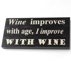 Wine Improves With Age, I Improve With Wine Wooden Sign