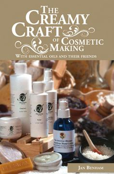 The Creamy Craft of Cosmetic Making with Essential Oils and Their Friends - Free ebook today!