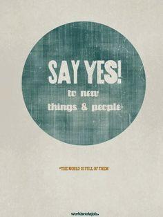 Say yes to new things and people Www.damienprojectfilmworks.com Www.chaosintoamasterpiece.com Www.jdrf.org
