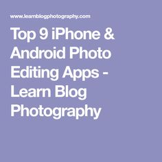 Top 9 iPhone & Android Photo Editing Apps - Learn Blog Photography