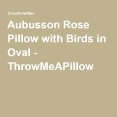Aubusson Rose Pillow with Birds in Oval - ThrowMeAPillow