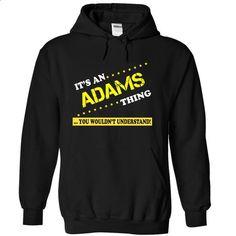 Its an ADAMS THING. - #cool shirt #birthday shirt. CHECK PRICE => https://www.sunfrog.com/Names/Its-an-ADAMS-THING-Black-16063642-Hoodie.html?68278