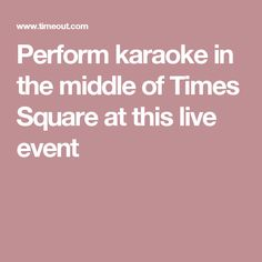 Perform karaoke in the middle of Times Square at this live event
