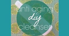 Anti Aging Cleanser Recipe #health #beauty #lifestyle #antiaging