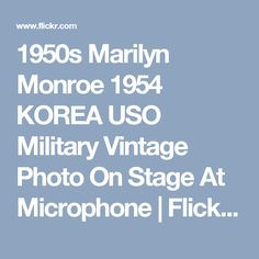 1950s Marilyn Monroe 1954 KOREA USO Military Vintage Photo On Stage At Microphone | Flickr - Photo Sharing!