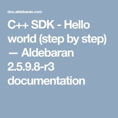 C++ SDK - Hello world (step by step) — Aldebaran documentation World, Peace, The World
