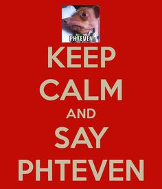 Hahaha yes. Can't maintain a frown when you're saying phteven.