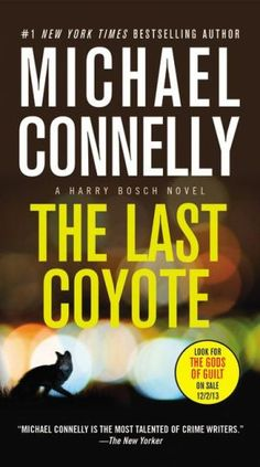 The Last Coyote!!! Life is always on the Edge for Detective Bosch!!! This is my favorite book by Michael Connelly.