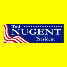 """New """"TED NUGENT FOR PRESIDENT"""" conservative BUMPER STICKER, republican tea party"""