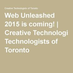 Web Unleashed 2015 is coming! | Creative Technologists of Toronto