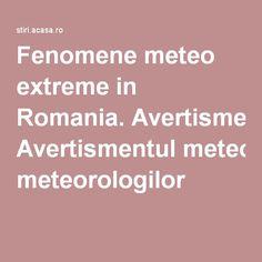 Fenomene meteo extreme in Romania. Avertismentul meteorologilor