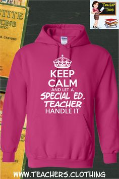 Keep Calm & Let Special Ed. Teacher Handle It- Hoodie. A must have for any Special Education teacher. 29 Color Options, Sizes S-5XL. Click Here To Order ==> http://www.34.gs/xn81