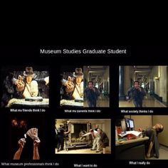 Museum Studies Graduate Student Meme: what we really do vs. what people think we do
