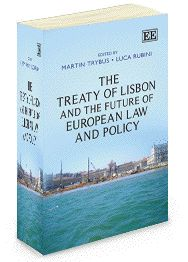 The Treaty of Lisbon and the Future of European Law and Policy - edited by Martin Trybus and Luca Rubini - July 2012