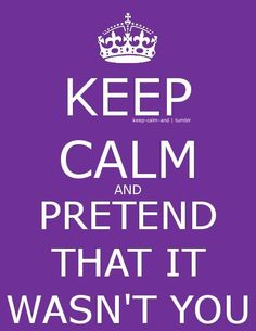 Keep calm and pretend that it wasn't you. And i'll pretend It was me all along! Keep Calm Posters, Keep Calm Quotes, Me Quotes, Funny Quotes, Keep Calm Carry On, Stay Calm, Keep Calm Wallpaper, Keep Calm Signs, Calm Down